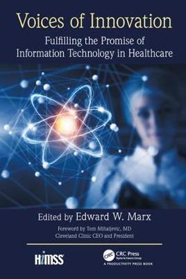Voices of Innovation: Fulfilling the Promise of Information Technology in Healthcare book
