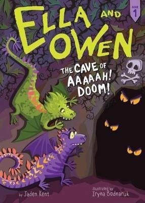 Ella and Owen 1: The Cave of Aaaaah! Doom! by Jaden Kent