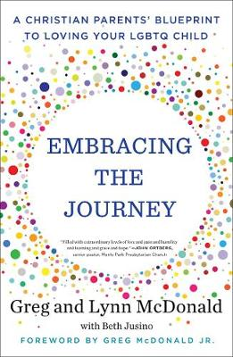 Embracing the Journey: A Christian Parents' Blueprint to Loving Your LGBTQ Child by Greg McDonald