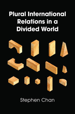Plural International Relations in a Divided World by Stephen Chan