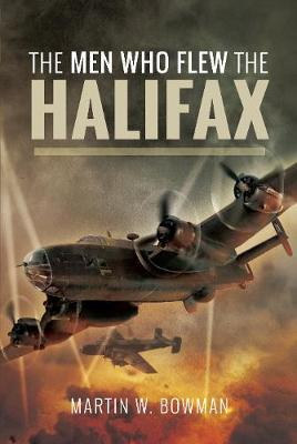 The Men Who Flew the Halifax by Bowman, Martin W