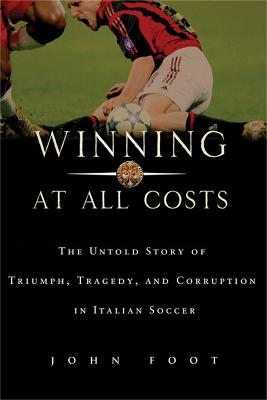 Winning at All Costs by John Foot