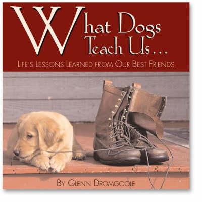 What Dogs Teach Us... by Dromgoole Glenn