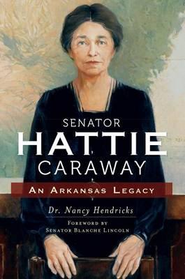 Senator Hattie Caraway by Nancy Hendricks