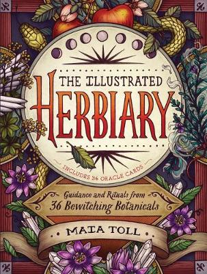Illustrated Herbiary: Guidance and Rituals from 36 Bewitching Botanicals by Maia Toll