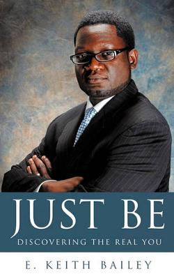 Just Be by E Keith Bailey