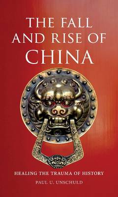 Fall and Rise of China by Paul U. Unschuld