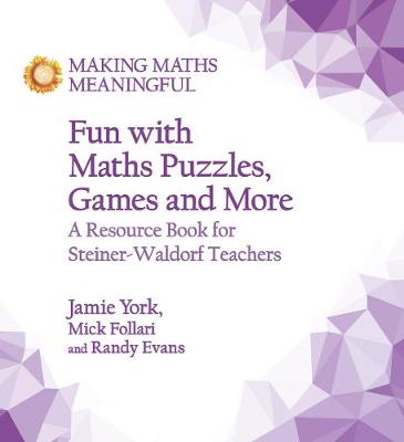 Fun with Maths Puzzles, Games and More: A Resource Book for Steiner-Waldorf Teachers book