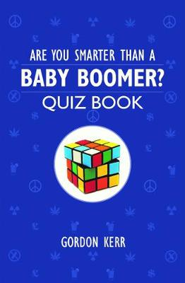 Are You Smarter Than a Baby Boomer? by Gordon Kerr