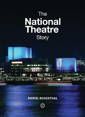 The National Theatre Story by Daniel Rosenthal