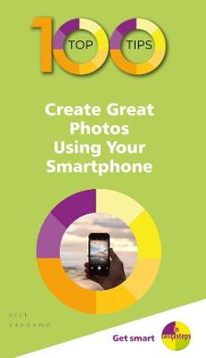 100 Top Tips - Create Great Photos Using Your Smartphone book