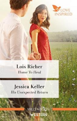 Home to Heal/His Unexpected Return by Jessica Keller