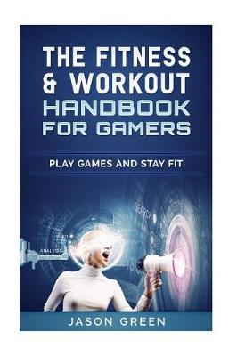 The Fitness & Workout Handbook for Gamers by Jason Green