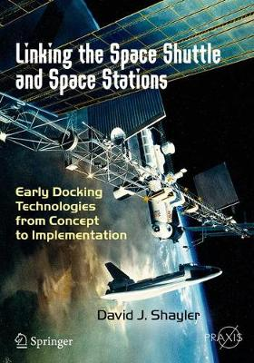 Linking the Space Shuttle and Space Stations by David J. Shayler
