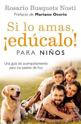 Si lo amas, educalo. Para ninos (Edicion actualizada) / If you Love Them, Educate Them! For Kids (Updated Edition) by Rosario Busquets