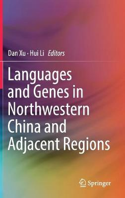 Languages and Genes in Northwestern China and Adjacent Regions by Dan Xu
