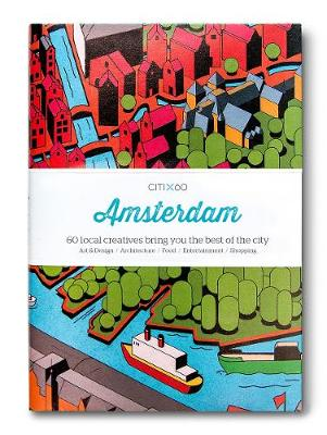 CITIx60 City Guides - Amsterdam (Upated Edition): 60 local creatives bring you the best of the city by