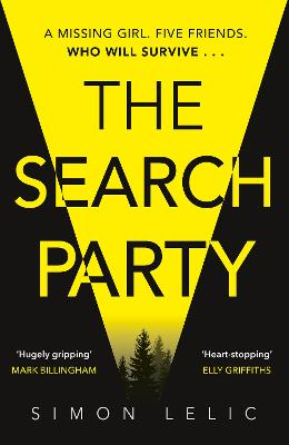The Search Party: You won't believe the twist in this compulsive new Top Ten ebook bestseller from the 'Stephen King-like' Simon Lelic by Simon Lelic