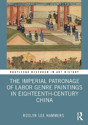 The Imperial Patronage of Labor Genre Paintings in Eighteenth-Century China book