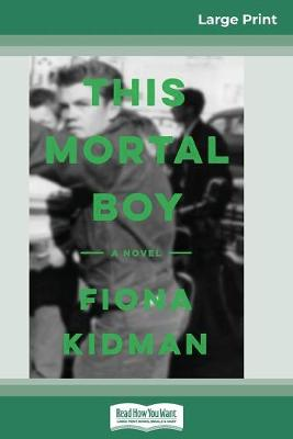 This Mortal Boy (16pt Large Print Edition) by Fiona Kidman