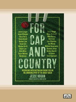 For Cap and Country: Interviews with Australian cricketers on the enduring spirit of the baggy green by Jesse Hogan,Andrew,Faulkner and Simon Auteri