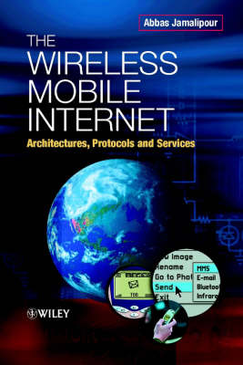 The Wireless Mobile Internet by Abbas Jamalipour