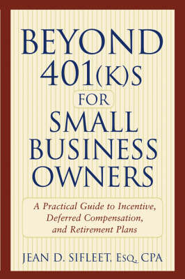 Beyond 401(k)s for Small Business Owners by Jean D. Sifleet