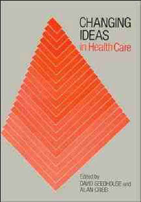 Changing Ideas in Health Care by David Seedhouse