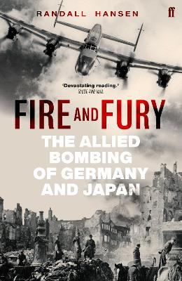 Fire and Fury: The Allied Bombing of Germany and Japan by Randall Hansen
