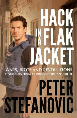 Hack in a Flak Jacket by Peter Stefanovic