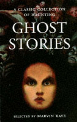 A Classic Selection of Haunting Ghost Stories by Marvin Kaye
