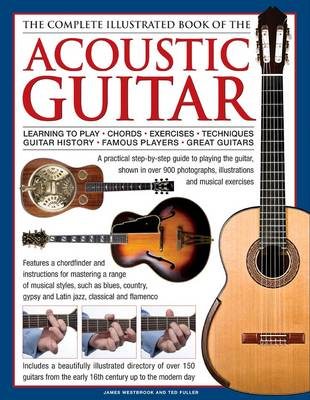 Complete Illustrated Book of the Acoustic Guitar by James Westbrook