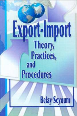 Export-Import Theory, Practices, and Procedures by Erdener Kaynak