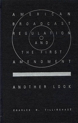 American Broadcast Regulation and the First Amendment book