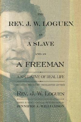 The Rev. J. W. Loguen, as a Slave and as a Freeman by J. W. Loguen