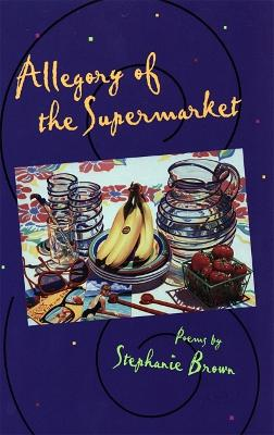 Allegory of the Supermarket by Stephanie Brown