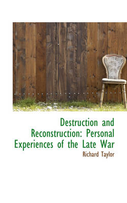 Destruction and Reconstruction: Personal Experiences of the Late War by Professor of Law Richard Taylor