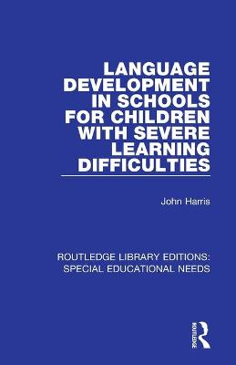 Language Development in Schools for Children with Severe Learning Difficulties by John Harris