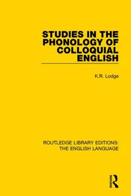 Studies in the Phonology of Colloquial English by K. R. Lodge