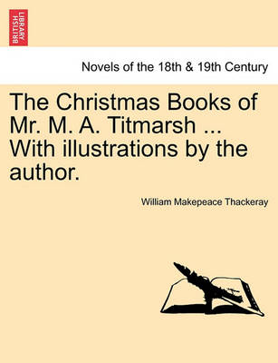 The Christmas Books of Mr. M. A. Titmarsh ... with Illustrations by the Author. by William Makepeace Thackeray