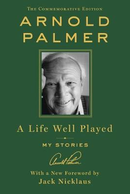 A A Life Well Played: My Stories by Arnold Palmer