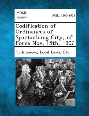 Codification of Ordinances of Spartanburg City, of Force Nov. 15th, 1907 by Local Laws Etc Ordinances