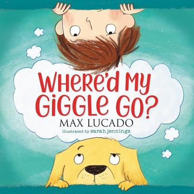 Where'd My Giggle Go? by Max Lucado