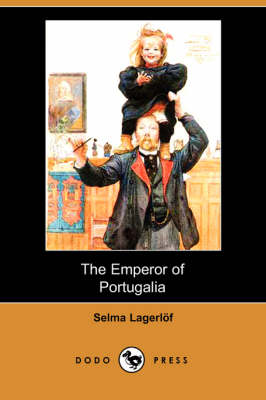 Emperor of Portugalia (Dodo Press) by Selma Lagerlof
