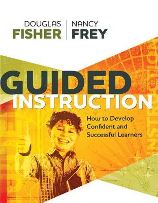Guided Instruction: How to Develop Confident and Successful Learners by Douglas Fisher