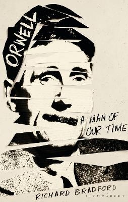 Orwell: A Man Of Our Time by Richard Bradford