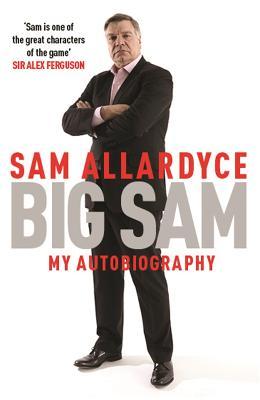 Big Sam: My Autobiography by Sam Allardyce