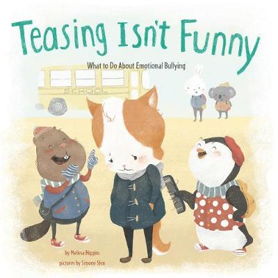 Teasing Isn't Funny by Melissa Higgins