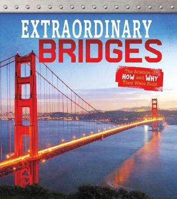 Extraordinary Bridges: The Science of How and Why They Were Built by Sonya Newland