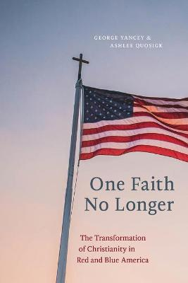 One Faith No Longer: The Transformation of Christianity in Red and Blue America book